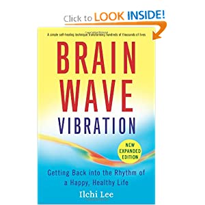 Brain Wave Vibration (Second Edition): Getting Back into the Rhythm of a Happy, Healthy Life Ilchi Lee