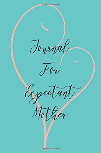 Journal For Expectant Mother: 6 x 9, 108 Lined Pages (diary, notebook, journal)