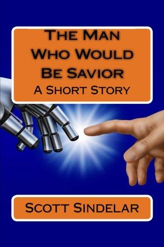 The Man Who Would Be Savior: A Short Story pdf epub