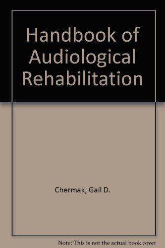 Handbook of Audiological Rehabilitation by Gail D. Chermak (1981-06-30)