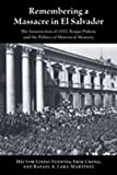 img - for Remembering a Massacre in El Salvador: The Insurrection of 1932, Roque Dalton, and the Politics of Historical Memory (Di logos Series) book / textbook / text book