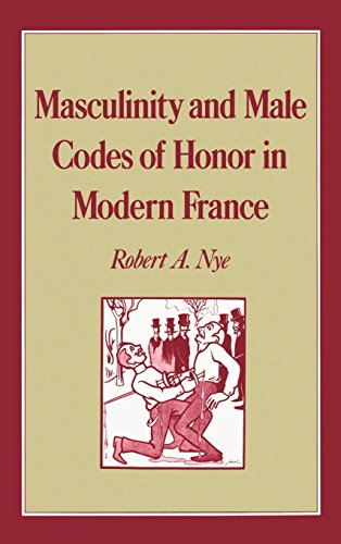 Masculinity and Male Codes of Honor in Modern France (Studies in the History of Sexuality)