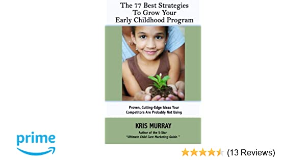 Cutting Edge Program For Children With >> Amazon Com The 77 Best Strategies To Grow Your Early Childhood