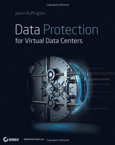 Data Protection for Virtual Data Centers by Jason Buffington, Publisher : Sybex