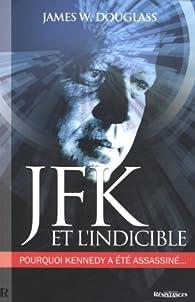 JFK et l'indicible. Pourquoi Kennedy a été assassiné par  James W. Douglass