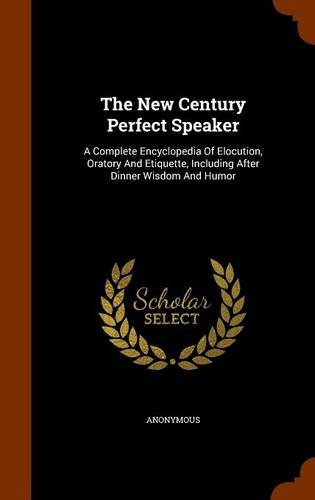 The New Century Perfect Speaker: A Complete Encyclopedia Of Elocution, Oratory And Etiquette, Including After Dinner Wisdom And Humor pdf epub