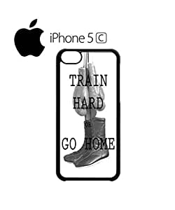 Train Hard or Go Home Mobile Cell Phone Case Cover iPhone 5c White