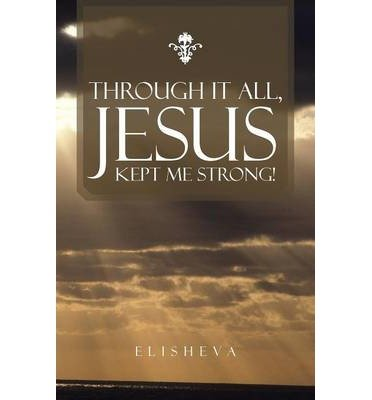 Download Through It All, Jesus Kept Me Strong! (Paperback) - Common pdf