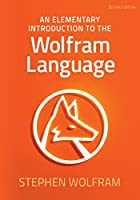 An Elementary Introduction to the Wolfram Language, 2nd Edition Front Cover