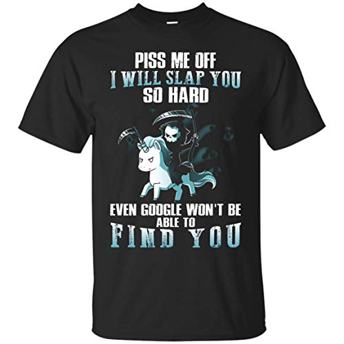 (Piss Me Off I Will Slap You So Hard Even Google Won't Be Able to Find You T-Shirt)