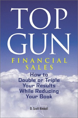 Top Gun Financial Sales: How to Double or Triple Your Results While Reducing Your - Promotions Gun Top