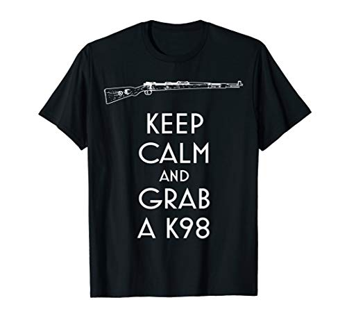 Keep Calm and Grab a K98 T-Shirt preppers and shooters