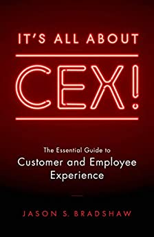 It's All about CEX!: The Essential Guide to Customer and Employee Experience by [Bradshaw, Jason S.]