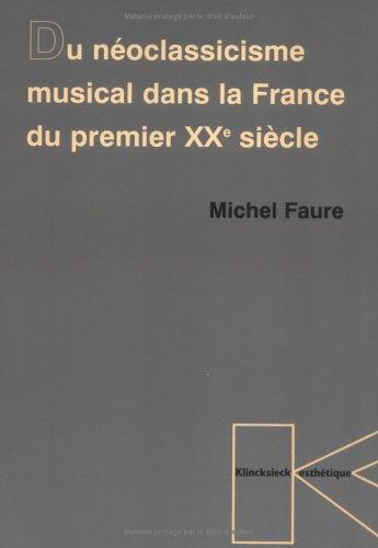 Du Neoclassicisme Musical Dans La France Du Premier Xxe Siecle (Collection D'Esthetique) (French Edition) by Klincksieck