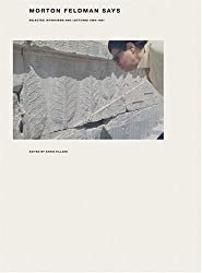 Morton Feldman Says: Selected Interviews and Lectures 1964-1987 (New Series)