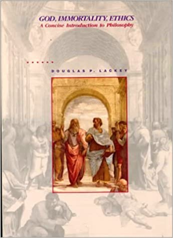 Book God, Immortality, Ethics: A Concise Introduction to Philosophy by Douglas P. Lackey (1989-12-03)