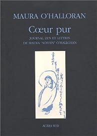 """Coeur pur. Journal zen et lettres de Maura """"Soshin"""" O'Halloran - Maura O'Halloran"""