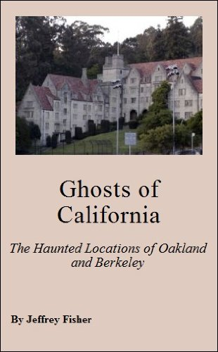 Ghosts of California: The Haunted Locations of Oakland and Berkeley