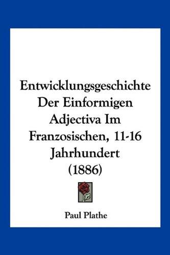 Entwicklungsgeschichte Der Einformigen Adjectiva Im Franzosischen, 11-16 Jahrhundert (1886) (German Edition) pdf