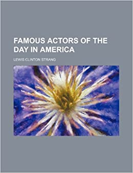 Famous Actors of the Day in America