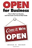 Open for Business: How to Start any Business and Dominate Commercial Real Estate