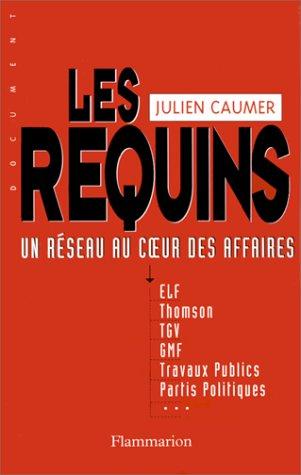 LES REQUINS. Un réseau au coeur des affaires Broché – 7 mai 1999 Julien Caumer Flammarion 2080675176 Actu politique France