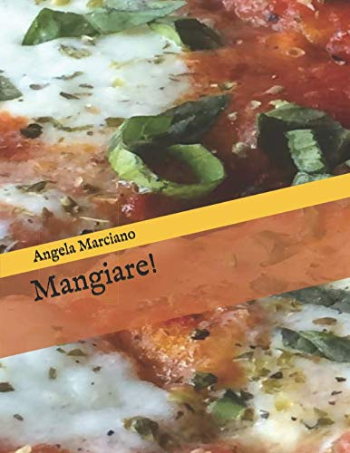 Mangiare! by Angela Marciano