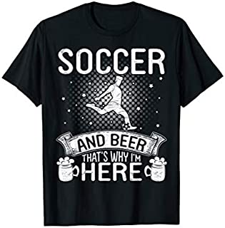 Soccer And Beer That's Why I'm Here Drinker Player T-shirt   Size S - 5XL