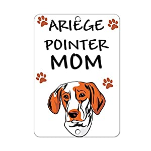Aluminum Metal Sign Funny Ariege Pointer Dog Mom Informative Novelty Wall Art Vertical 12INx18IN 9
