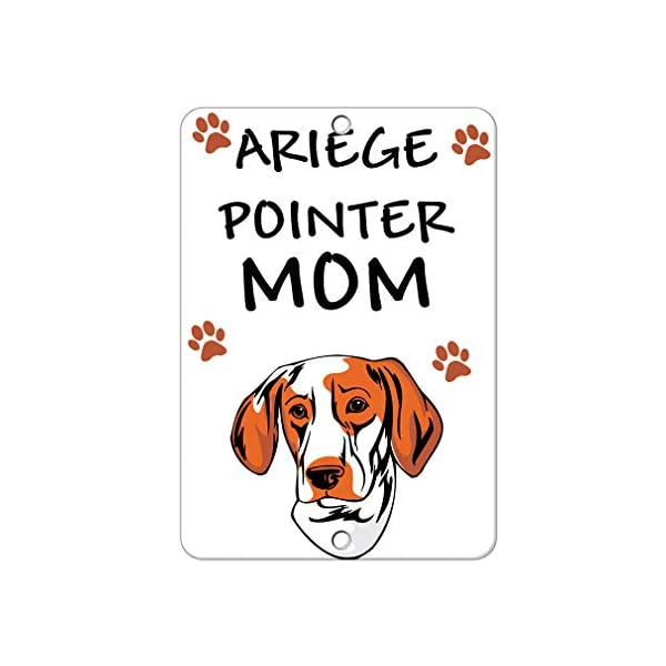 Aluminum Metal Sign Funny Ariege Pointer Dog Mom Informative Novelty Wall Art Vertical 12INx18IN 1