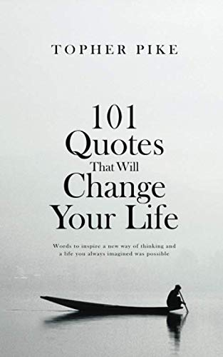 101 Quotes That Will Change Your Life: Words to inspire a new way of thinking and a life you always imagined was…