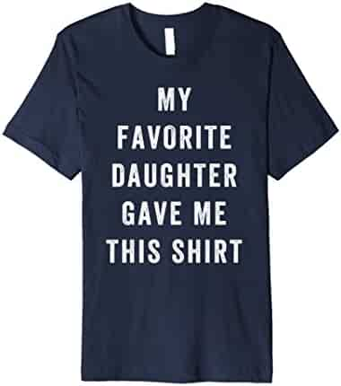 My Favorite Daughter Gave Me This Shirt - Father's Day Shirt