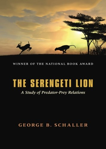 The Serengeti Lion: A Study of Predator-Prey Relations (Wildlife Behavior and Ecology series)