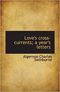Loves Cross Currents A Years Letters Algernon Charles