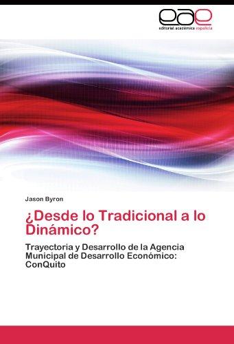 ¿Desde lo Tradicional a lo Dinamico?: Trayectoria y Desarrollo de la Agencia Municipal de Desarrollo Economico: ConQuito (Spanish Edition) [Jason Byron] (Tapa Blanda)
