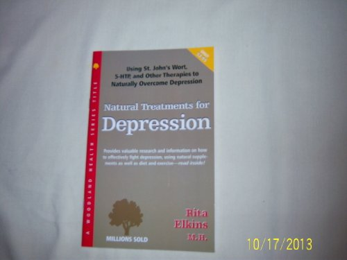 Natural Treatments for Depression: Using St. John's Wort, 5-Htp and Other Therapies to Naturally Overcome Depression (Woodland Health)