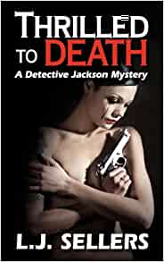 Thrilled to Death: L.J. Sellers: 9780979518294: Amazon.com