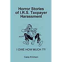 Horror Stories of I.R.S. Taxpayer Harassment