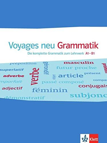 Voyages neu A1-B1: Die komplette Grammatik zum Lehrwerk A1-B1