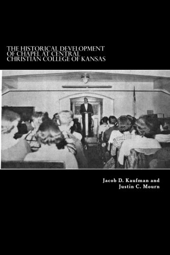 Download The Historical Development of Chapel at Central Christian College of Kansas: Sacred Space, Liturgy, Leadership, and the Worshiping Community pdf