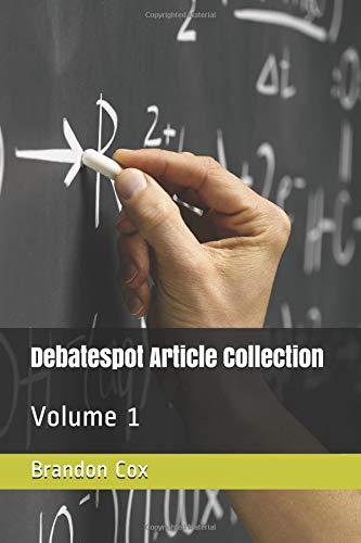 Debatespot Article Collection: Volume 1 Mr. Brandon Dale Cox