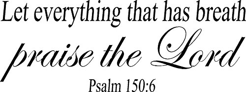 Psalm 150:6, Vinyl Wall Art, Let Everything That Has Breath Praise the Lord -