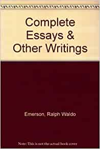 the complete essays and other writings of ralph waldo emerson Nature and other essays (dover thrift editions) by emerson, ralph waldo and a  great selection of  essential writings (modern library: emerson, ralph waldo   the complete works of ralph waldo emerson volume x lectures and.
