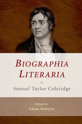 Biographia Literaria by Samuel Taylor Coleridge (The Edinburgh Critical Edition of the Major Works of Samuel Taylor Coleridge)