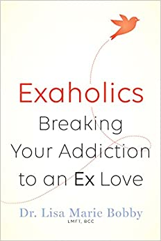 Exaholics: Breaking Your Addiction to a Lost Love