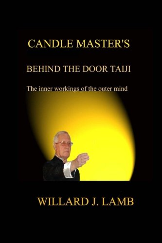 Candle Master's Behind the Door Taiji: The Inner Workings of the Outer Mind