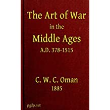The Art of War in the Middle Ages A.D. 378-1515: by Charles Oman