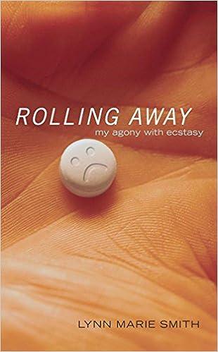 Lataa kirja iPhonelle ilmaiseksi Rolling Away: My Agony with Ecstasy by Lynn Marie Smith Suomeksi PDF CHM