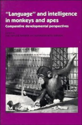 'Language' and Intelligence in Monkeys and Apes: Comparative Developmental Perspectives