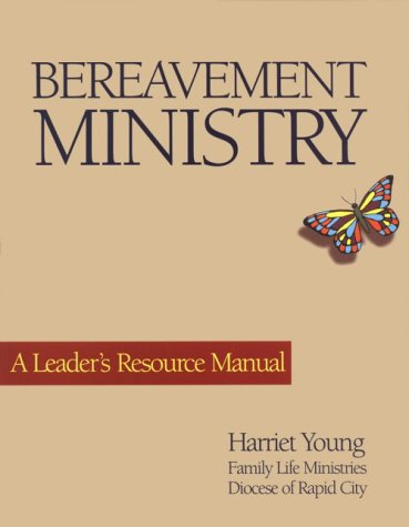 Bereavement Ministry: A Leader's Resource Manual